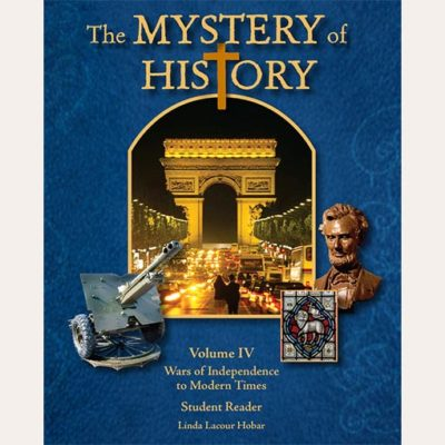 The Mystery of History Volume IV Wars of Independence to Modern Times