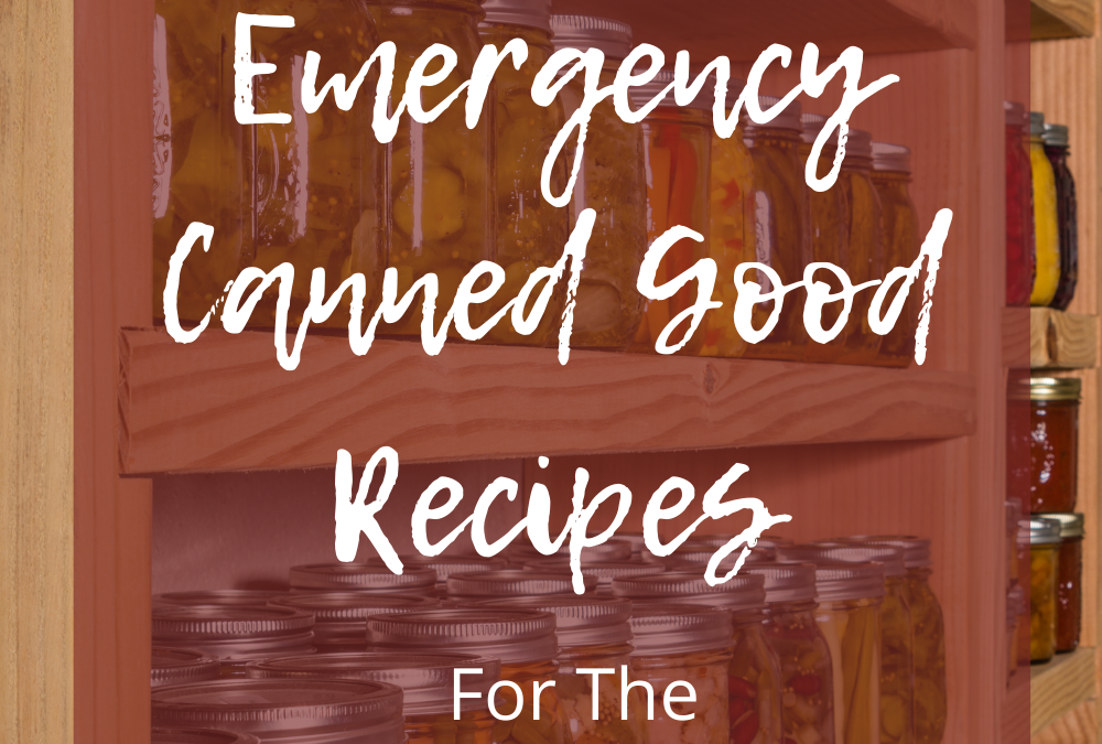 15 Emergency Canned Good Recipes + Grocery List