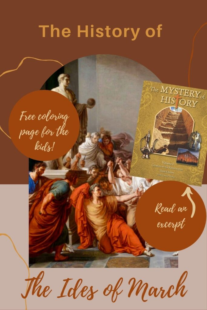 Linda Lacour Hobar, the author of The Mystery of History shares more details about the history of the Ides of March.  Download the free coloring page for the little ones!