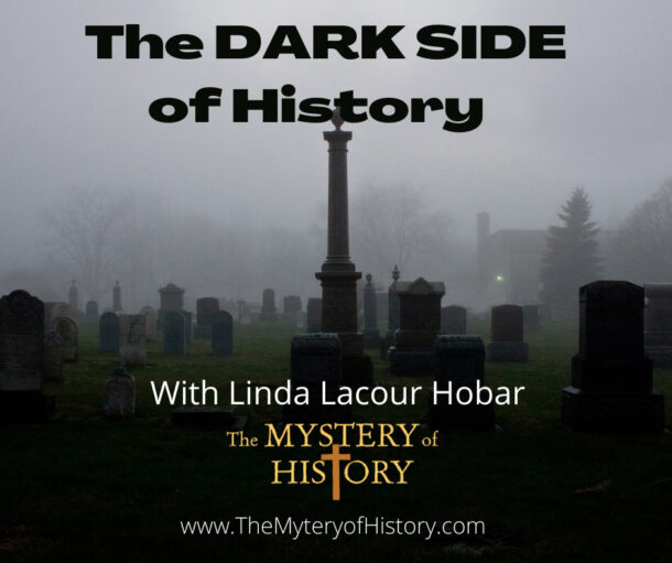 The Dark Side of History with Linda Lacour Hobar, author of The Mystery of History