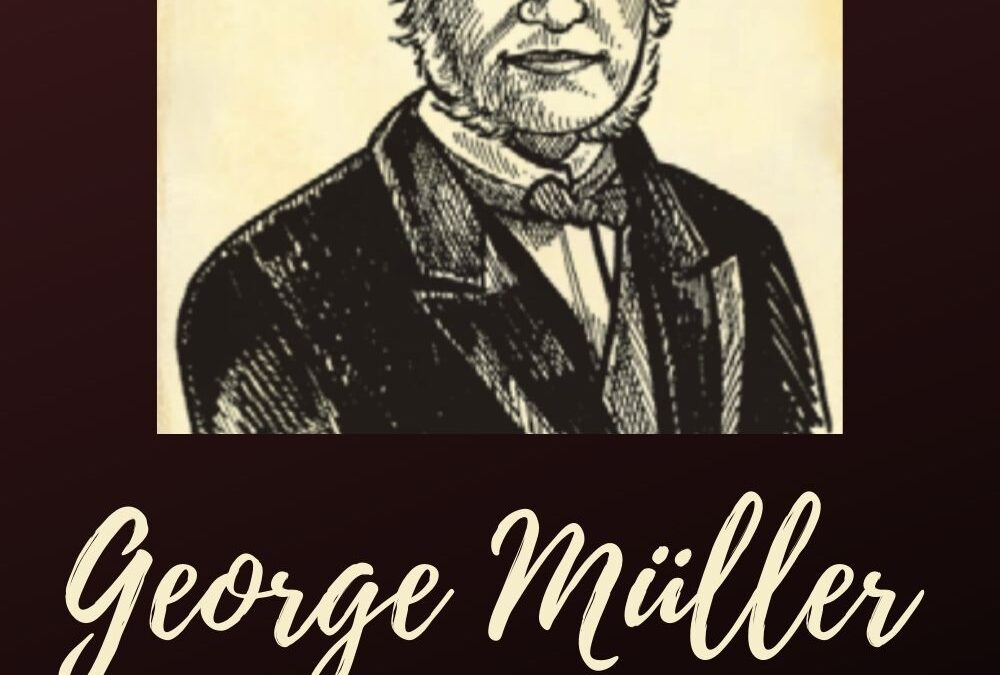 George Müller—Great Faith in a Great God (Part 1)