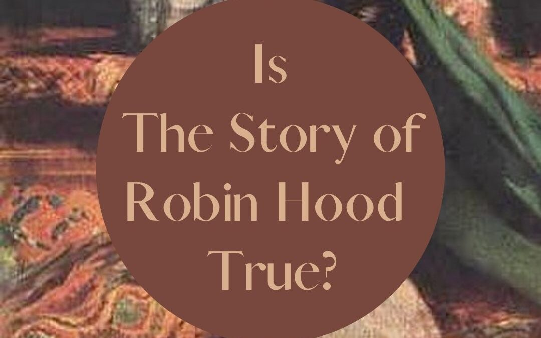 Is the Story of Robin Hood True? Facts vs. Fiction